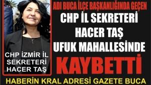 CHP İL SEKRETERİ HACER TAŞ UFUK MAHALLESİNDE SEÇİMİ KAYBETTİ