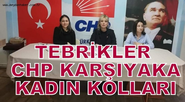 TEBRİKLER CHP KARŞIYAKA KADIN KOLLARI