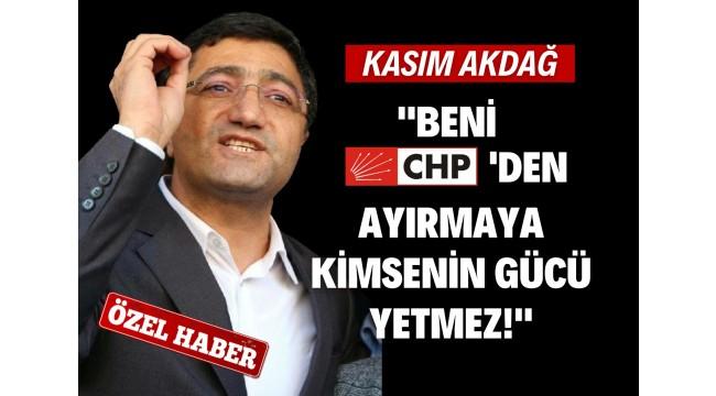 BENİ CHP'DEN KOPARMAYA KİMSENİN GÜCÜ YETMEZ!