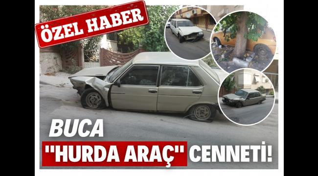 """BUCA """"HURDA ARAÇ"""" CENNETİ!"""