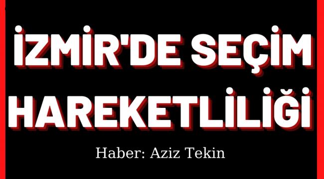 İzmir'de Seçim Hareketliliği