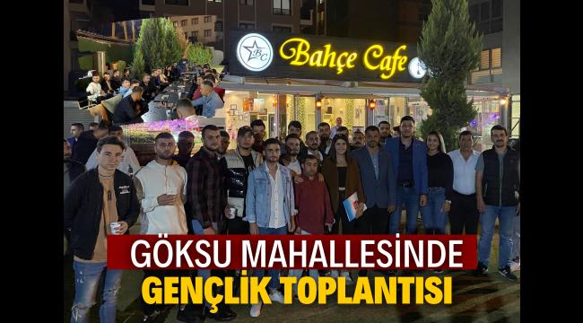 "GÖKSU MAHALLESİNDE ""GENÇLİK TOPLANTISI"""